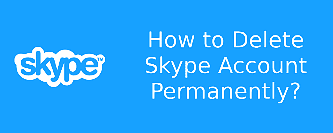 How to Delete Skype Account Permanently – Best Method (2019)