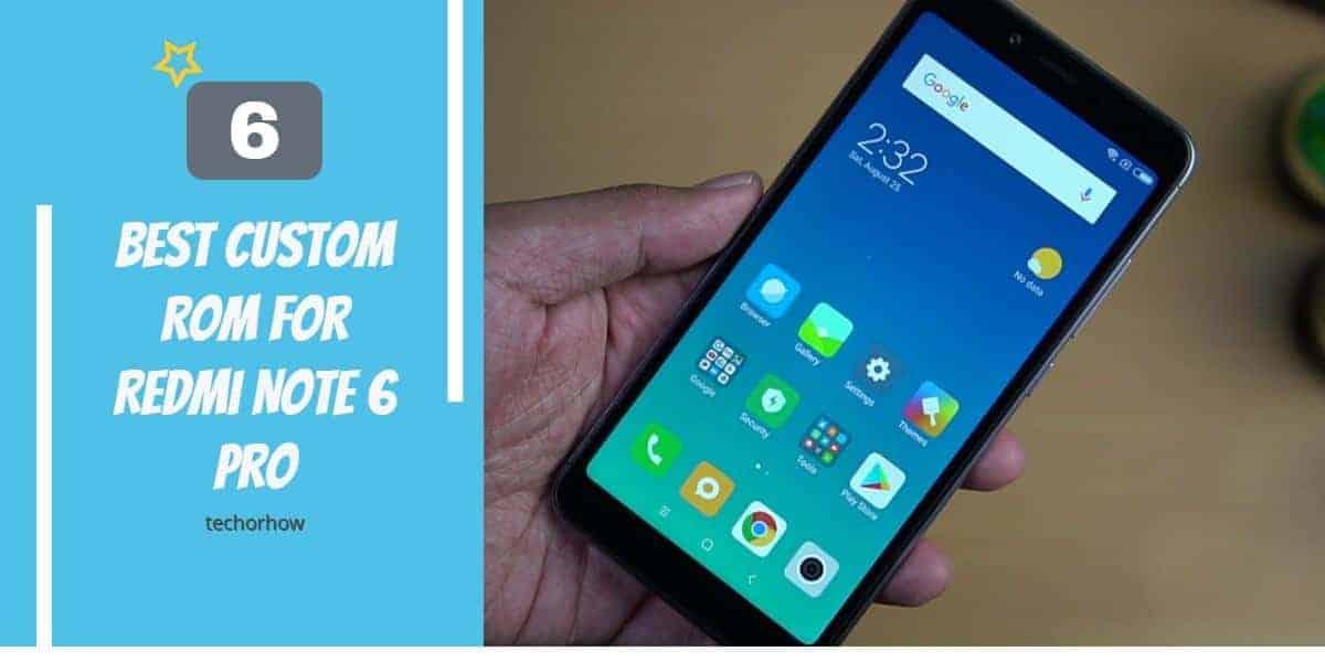 Best Custom Rom For Redmi Note 6 Pro (Updated) – 2019
