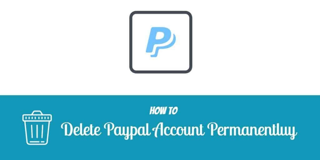 How to Delete Paypal Account Permanently Under 5 Minutes in 2020