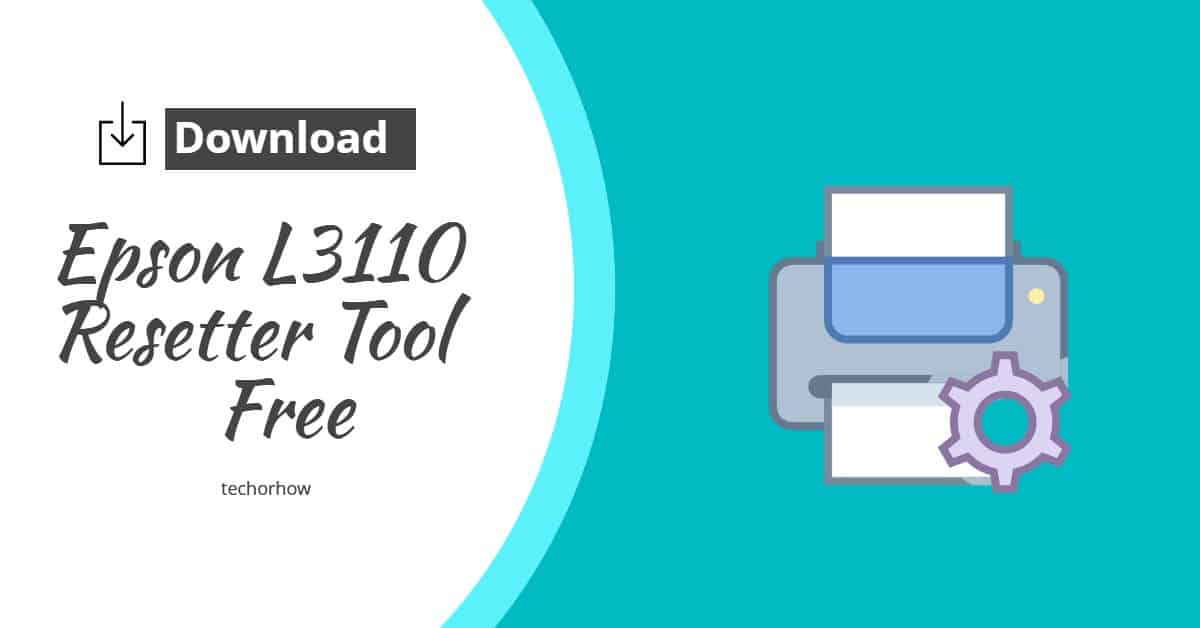 Download Epson L3110 Resetter Tool for Free 2020 | Unlimited Use
