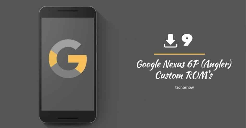 9 Best Custom ROM for Google Nexus 6P Angler (2020)