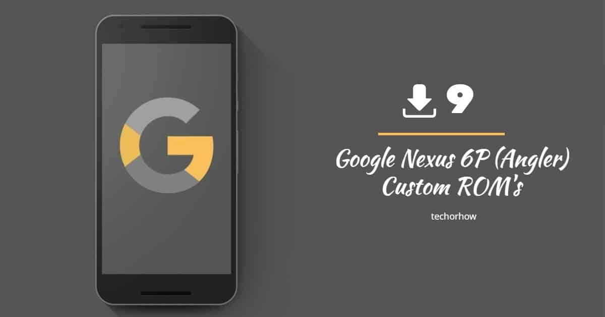 9 Best Custom ROM for Google Nexus 6P Angler (2020)