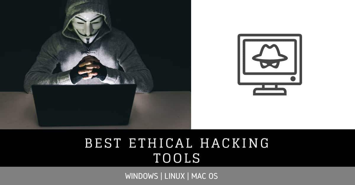 10 Best Ethical Hacking Tools in 2020 For Windows, Linux & Mac OS