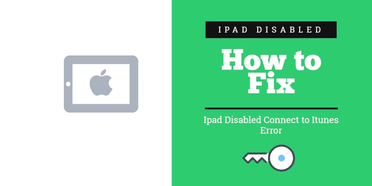 How to Fix iPad Disabled Connect to iTunes Error in 2020