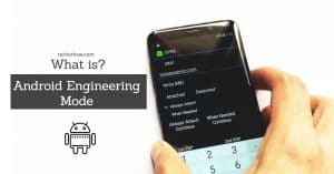 What is Android Engineering Mode or service Mode
