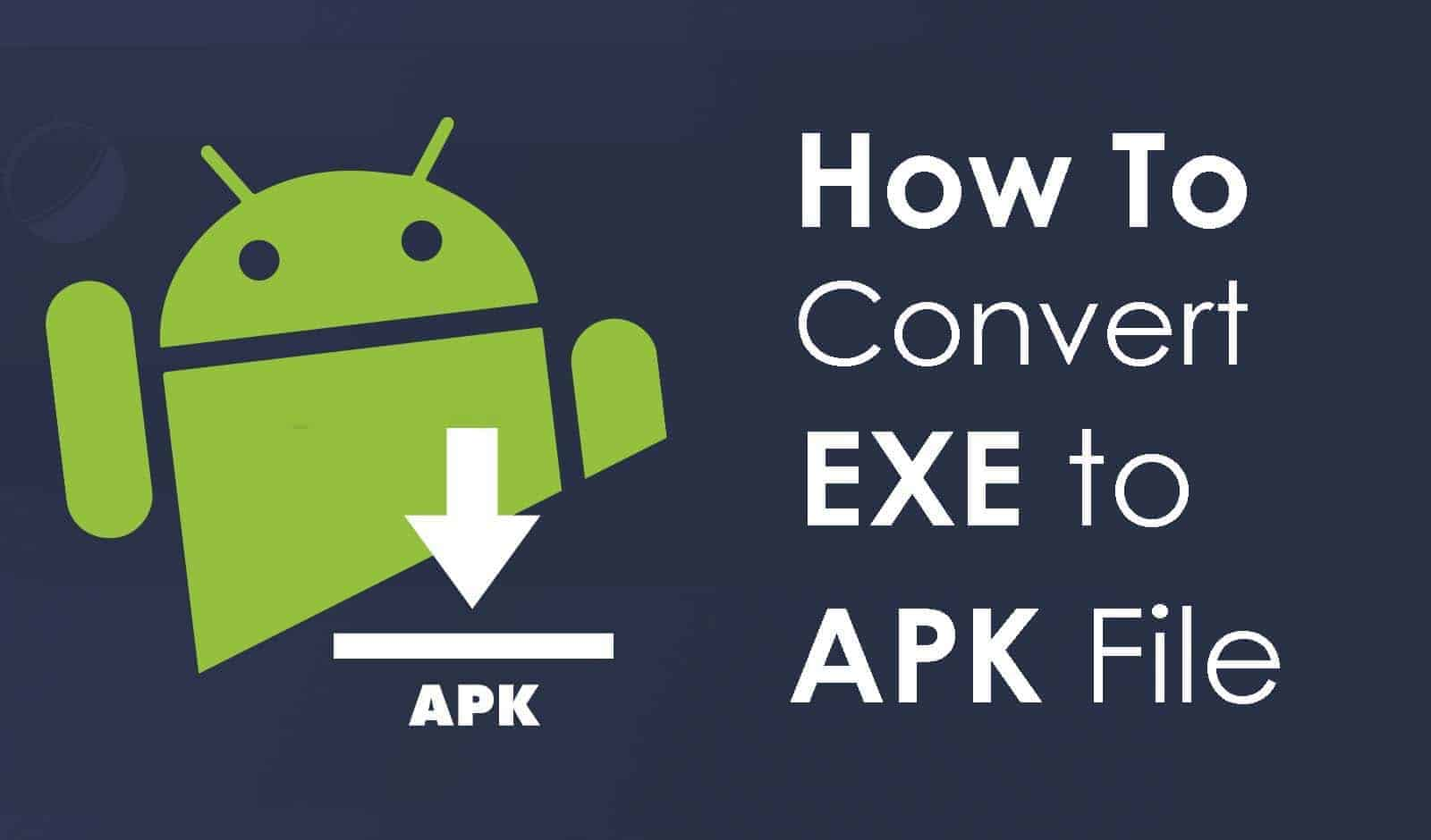 How to Convert EXE to APK Files On Windows? Solved 2020