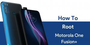 How to Root Motorola One Fusion Plus
