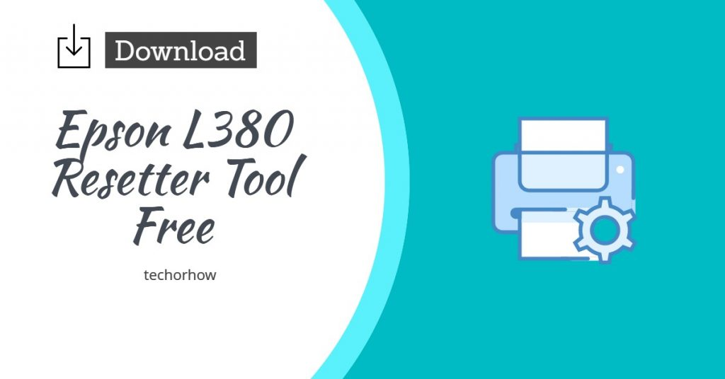 Download Epson L380 Resetter Tool Free in 2021